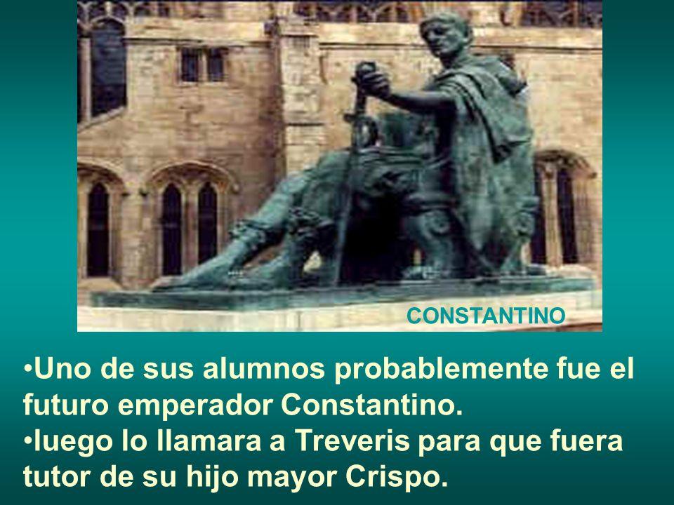 Uno de sus alumnos probablemente fue el futuro emperador Constantino. luego lo llamara a Treveris para que fuera tutor de su hijo mayor Crispo. CONSTA