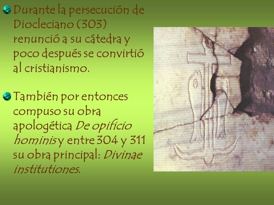 Durante la persecución de Diocleciano (303) renunció a su cátedra y poco después se convirtió al cristianismo. También por entonces compuso su obra ap