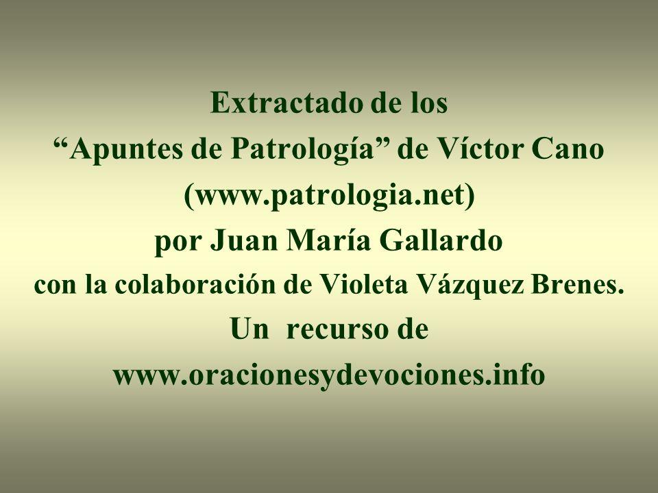 Extractado de los Apuntes de Patrología de Víctor Cano (www.patrologia.net) por Juan María Gallardo con la colaboración de Violeta Vázquez Brenes. Un