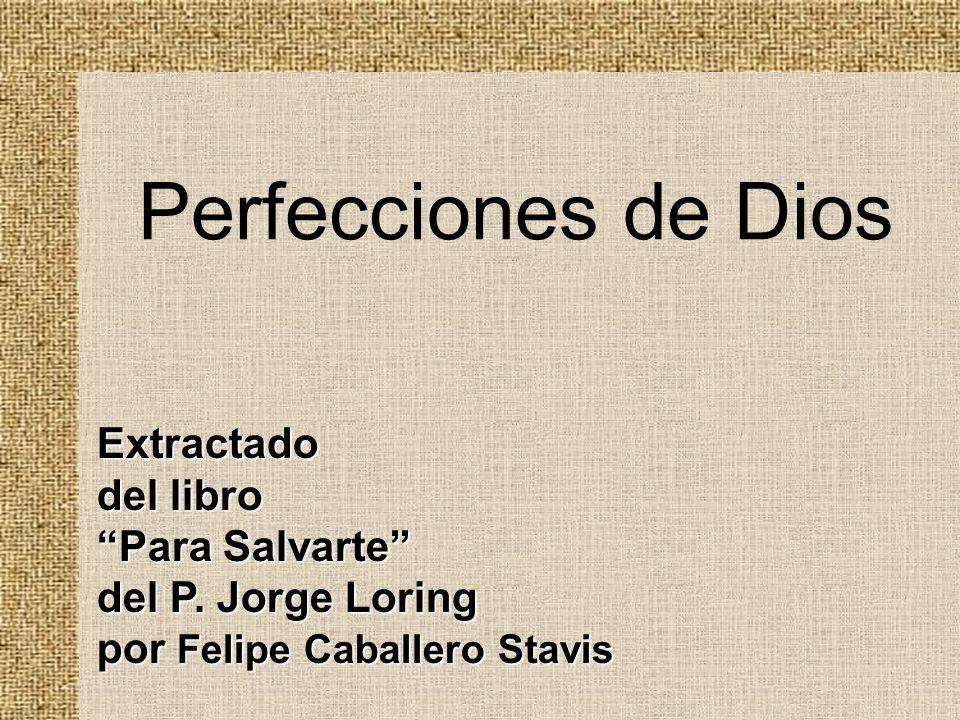 Extractado del libro Para Salvarte del P. Jorge Loring por Felipe Caballero Stavis Perfecciones de Dios