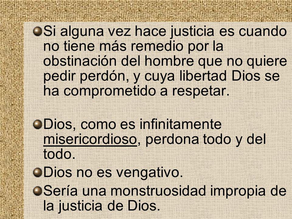 Si alguna vez hace justicia es cuando no tiene más remedio por la obstinación del hombre que no quiere pedir perdón, y cuya libertad Dios se ha compro