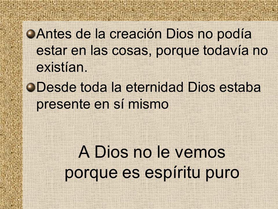 Antes de la creación Dios no podía estar en las cosas, porque todavía no existían. Desde toda la eternidad Dios estaba presente en sí mismo A Dios no