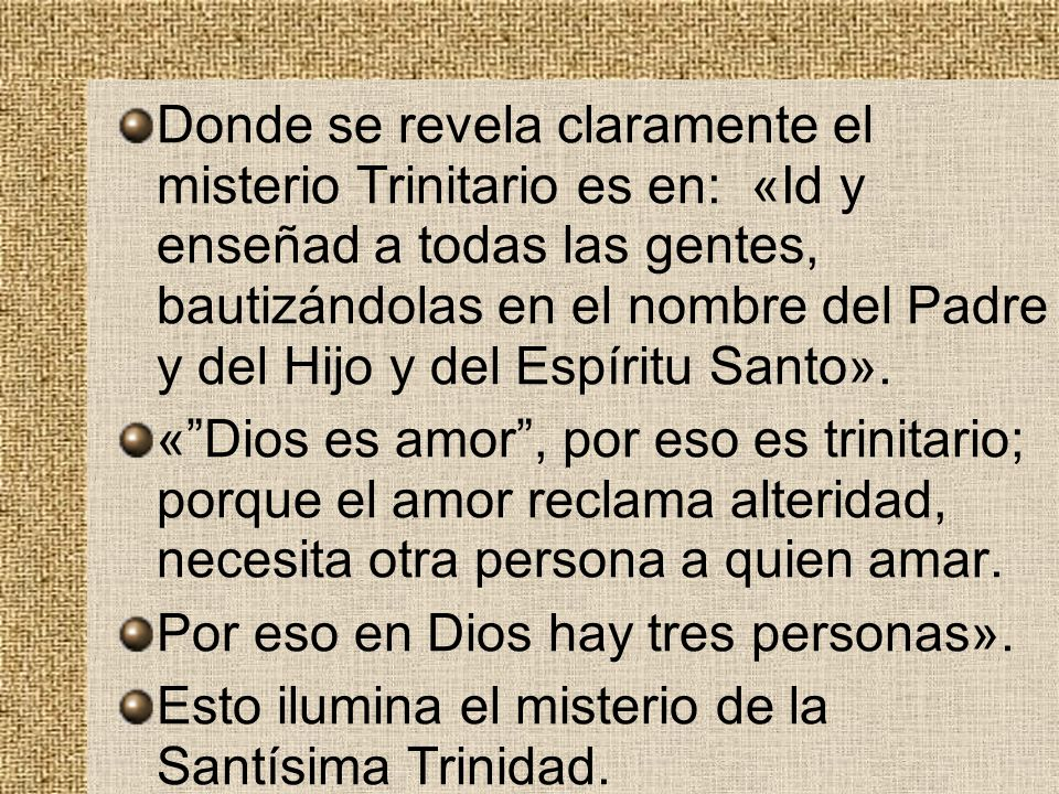 Donde se revela claramente el misterio Trinitario es en: «Id y enseñad a todas las gentes, bautizándolas en el nombre del Padre y del Hijo y del Espír