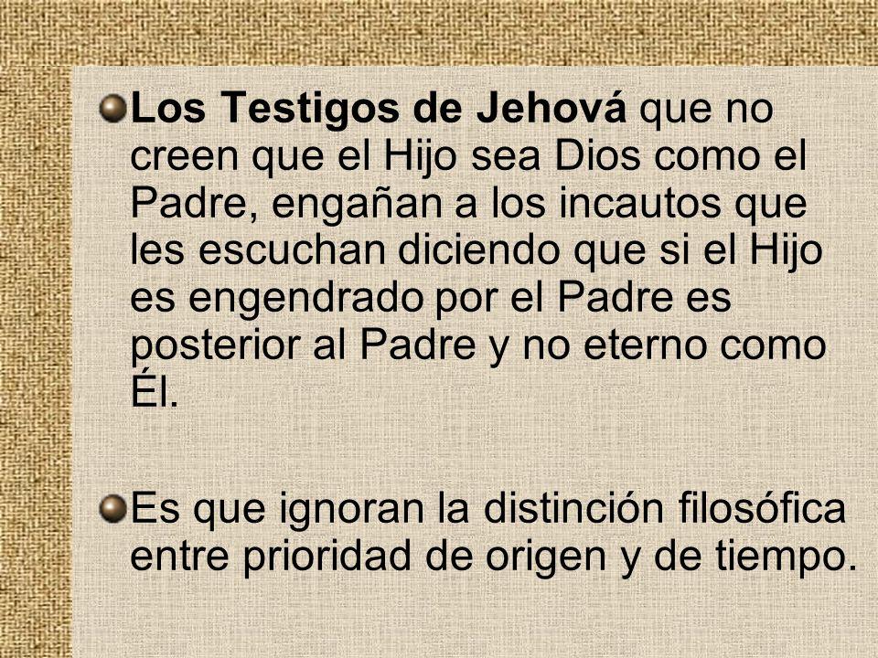Los Testigos de Jehová que no creen que el Hijo sea Dios como el Padre, engañan a los incautos que les escuchan diciendo que si el Hijo es engendrado