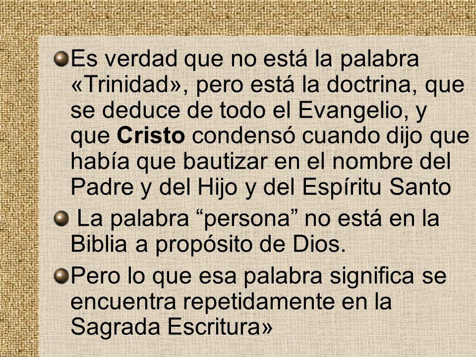 Es verdad que no está la palabra «Trinidad», pero está la doctrina, que se deduce de todo el Evangelio, y que Cristo condensó cuando dijo que había qu