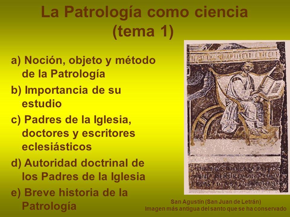 La Patrología como ciencia (tema 1) a) Noción, objeto y método de la Patrología b) Importancia de su estudio c) Padres de la Iglesia, doctores y escri