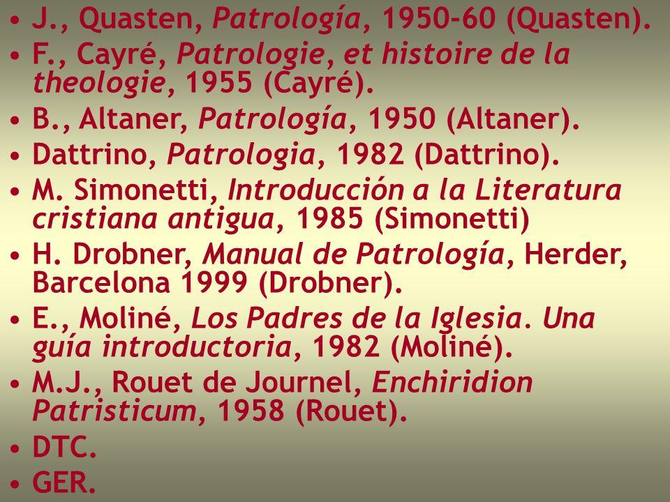 J., Quasten, Patrología, 1950-60 (Quasten). F., Cayré, Patrologie, et histoire de la theologie, 1955 (Cayré). B., Altaner, Patrología, 1950 (Altaner).