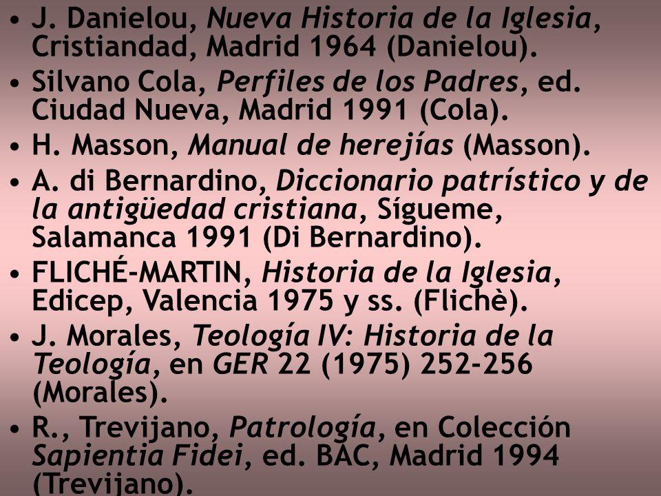 J. Danielou, Nueva Historia de la Iglesia, Cristiandad, Madrid 1964 (Danielou). Silvano Cola, Perfiles de los Padres, ed. Ciudad Nueva, Madrid 1991 (C