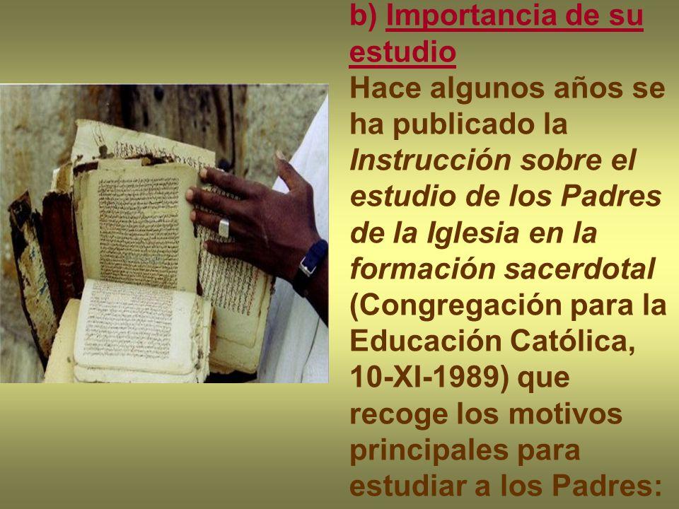 b) Importancia de su estudio Hace algunos años se ha publicado la Instrucción sobre el estudio de los Padres de la Iglesia en la formación sacerdotal