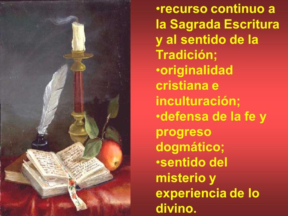 recurso continuo a la Sagrada Escritura y al sentido de la Tradición; originalidad cristiana e inculturación; defensa de la fe y progreso dogmático; s