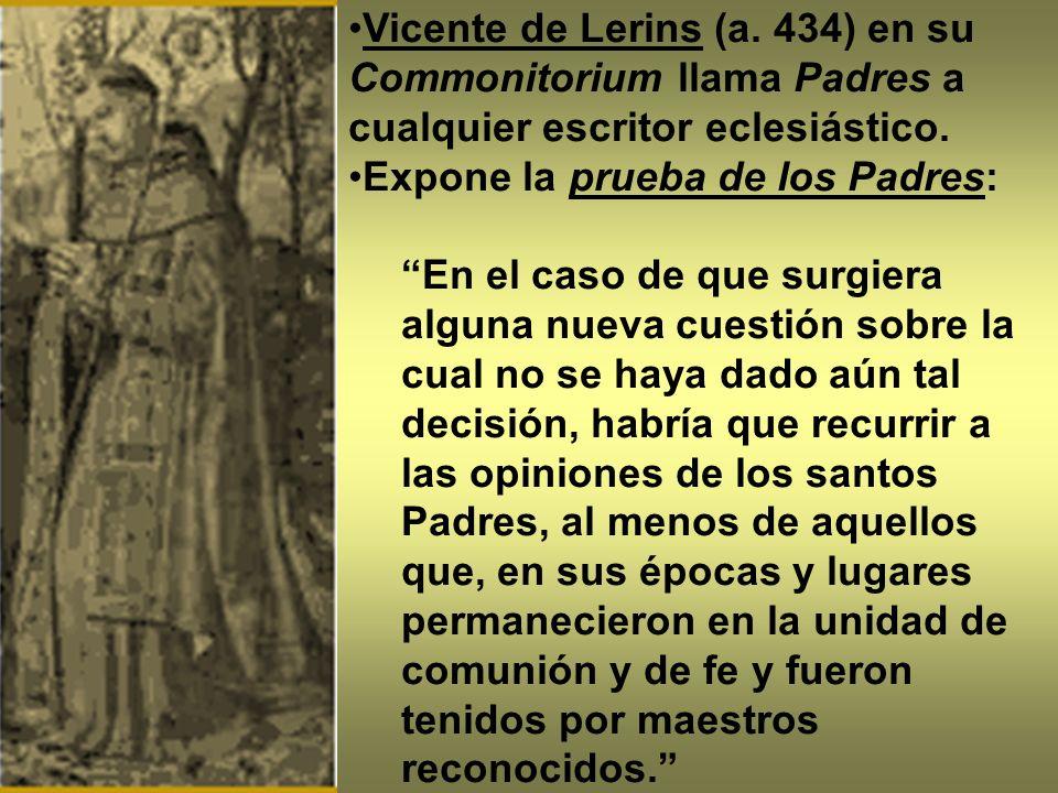 Vicente de Lerins (a. 434) en su Commonitorium llama Padres a cualquier escritor eclesiástico. Expone la prueba de los Padres: En el caso de que surgi