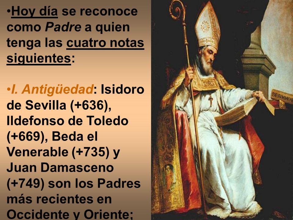 Hoy día se reconoce como Padre a quien tenga las cuatro notas siguientes: I. Antigüedad: Isidoro de Sevilla (+636), Ildefonso de Toledo (+669), Beda e
