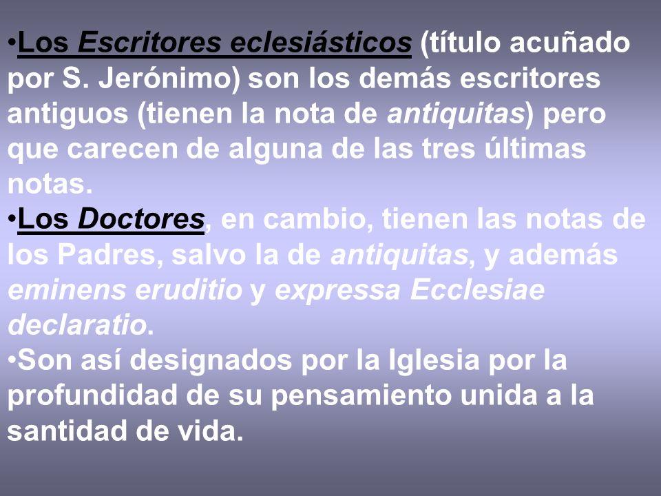 Los Escritores eclesiásticos (título acuñado por S. Jerónimo) son los demás escritores antiguos (tienen la nota de antiquitas) pero que carecen de alg