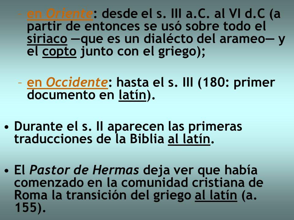 –en Oriente: desde el s. III a.C. al VI d.C (a partir de entonces se usó sobre todo el siriaco que es un dialécto del arameo y el copto junto con el g