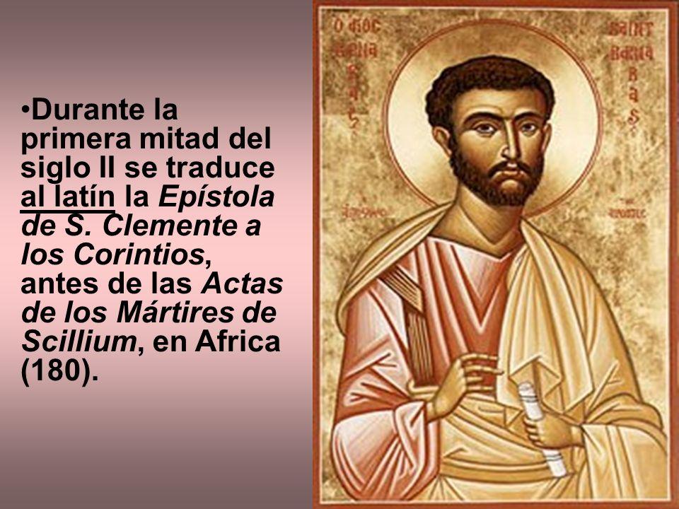 Durante la primera mitad del siglo II se traduce al latín la Epístola de S. Clemente a los Corintios, antes de las Actas de los Mártires de Scillium,