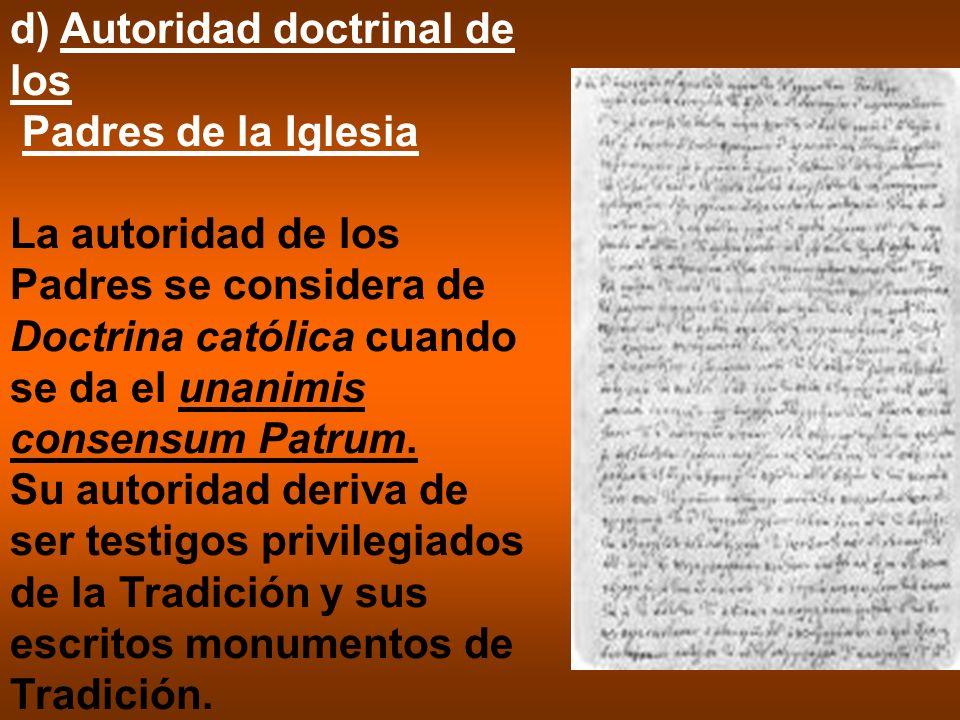d) Autoridad doctrinal de los Padres de la Iglesia La autoridad de los Padres se considera de Doctrina católica cuando se da el unanimis consensum Pat