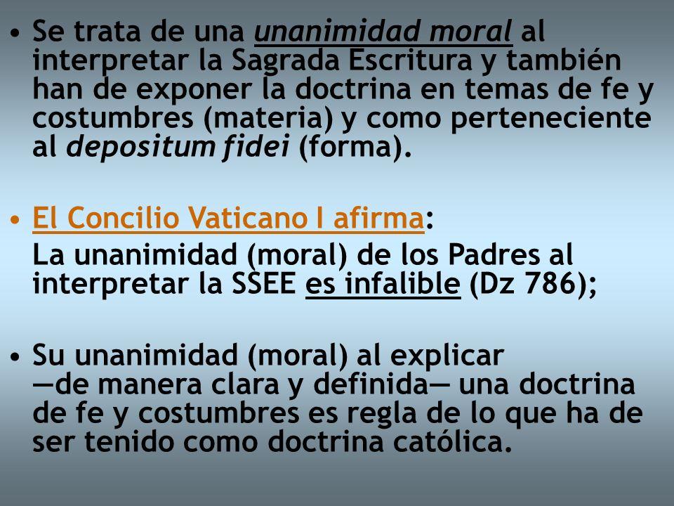 Se trata de una unanimidad moral al interpretar la Sagrada Escritura y también han de exponer la doctrina en temas de fe y costumbres (materia) y como
