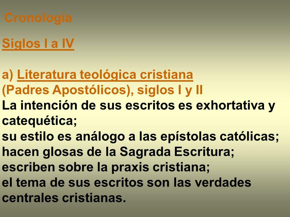 Siglos I a IV a) Literatura teológica cristiana (Padres Apostólicos), siglos I y II La intención de sus escritos es exhortativa y catequética; su esti