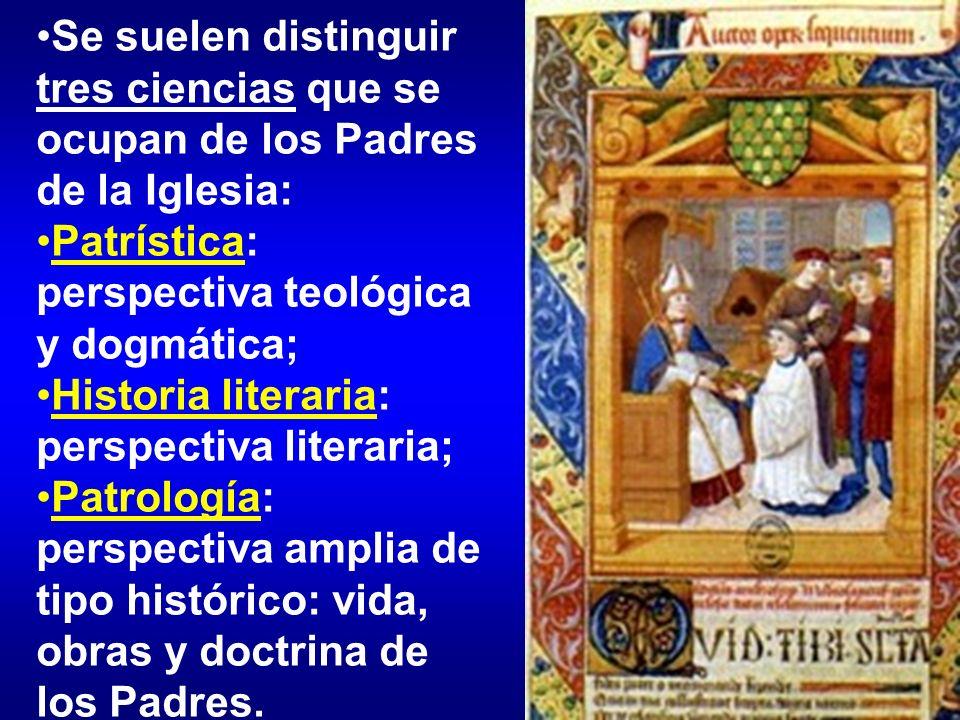 Se suelen distinguir tres ciencias que se ocupan de los Padres de la Iglesia: Patrística: perspectiva teológica y dogmática; Historia literaria: persp