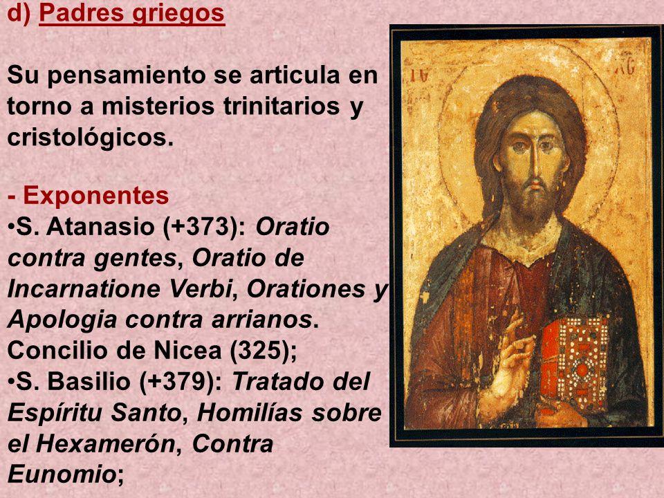 d) Padres griegos Su pensamiento se articula en torno a misterios trinitarios y cristológicos. - Exponentes S. Atanasio (+373): Oratio contra gentes,