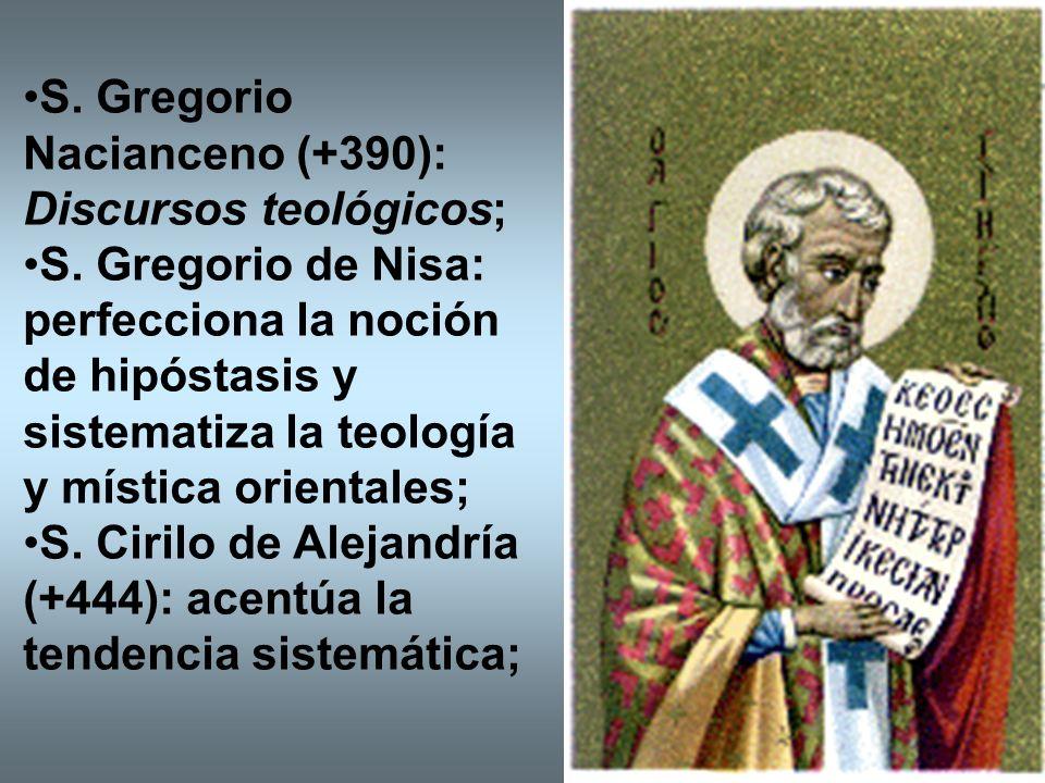 S. Gregorio Nacianceno (+390): Discursos teológicos; S. Gregorio de Nisa: perfecciona la noción de hipóstasis y sistematiza la teología y mística orie