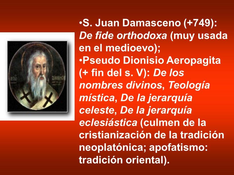 S. Juan Damasceno (+749): De fide orthodoxa (muy usada en el medioevo); Pseudo Dionisio Aeropagita (+ fin del s. V): De los nombres divinos, Teología