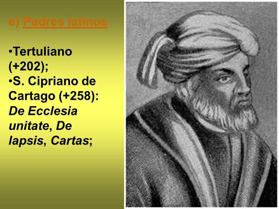 e) Padres latinos Tertuliano (+202); S. Cipriano de Cartago (+258): De Ecclesia unitate, De lapsis, Cartas;