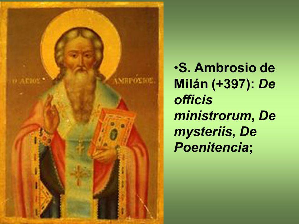S. Ambrosio de Milán (+397): De officis ministrorum, De mysteriis, De Poenitencia;