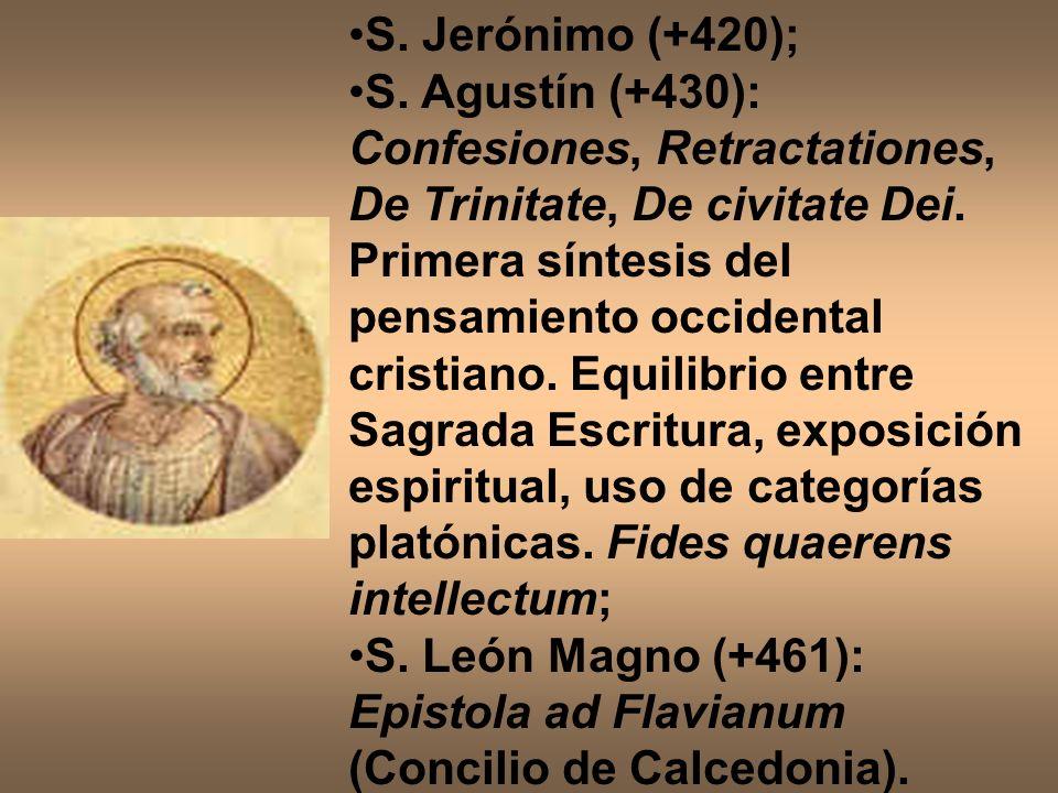 S. Jerónimo (+420); S. Agustín (+430): Confesiones, Retractationes, De Trinitate, De civitate Dei. Primera síntesis del pensamiento occidental cristia