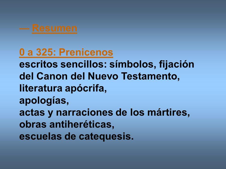 Resumen 0 a 325: Prenicenos escritos sencillos: símbolos, fijación del Canon del Nuevo Testamento, literatura apócrifa, apologías, actas y narraciones