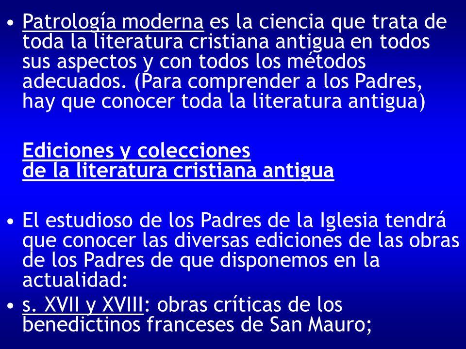 Patrología moderna es la ciencia que trata de toda la literatura cristiana antigua en todos sus aspectos y con todos los métodos adecuados. (Para comp