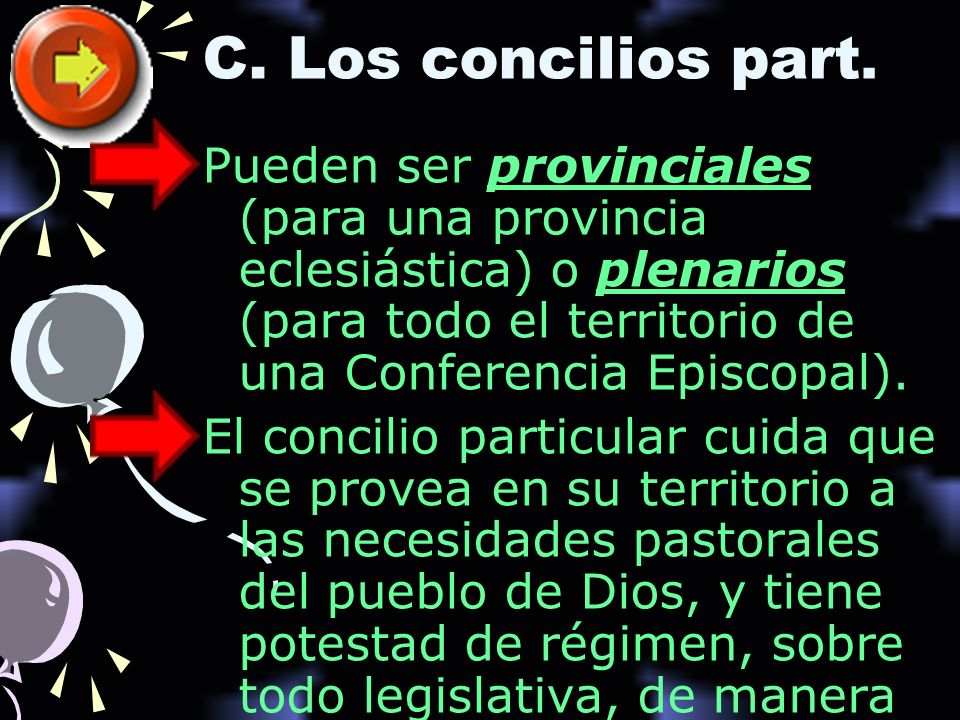 C. Los concilios part. Pueden ser provinciales (para una provincia eclesiástica) o plenarios (para todo el territorio de una Conferencia Episcopal). E