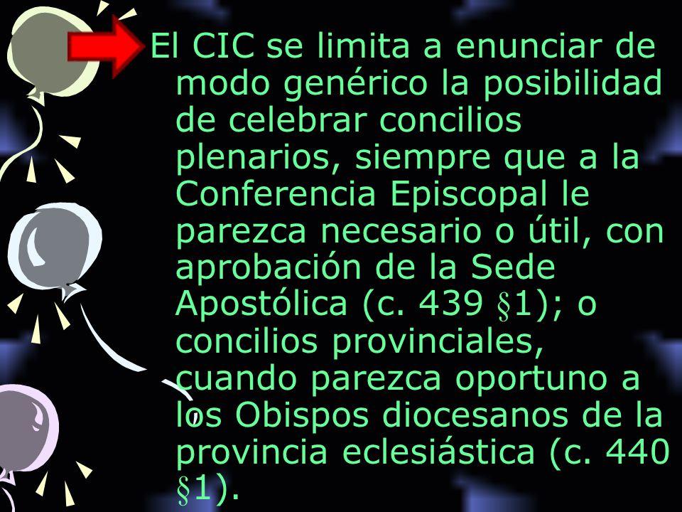 El CIC se limita a enunciar de modo genérico la posibilidad de celebrar concilios plenarios, siempre que a la Conferencia Episcopal le parezca necesar