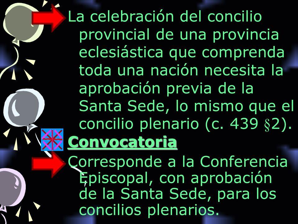La celebración del concilio provincial de una provincia eclesiástica que comprenda toda una nación necesita la aprobación previa de la Santa Sede, lo mismo que el concilio plenario (c.