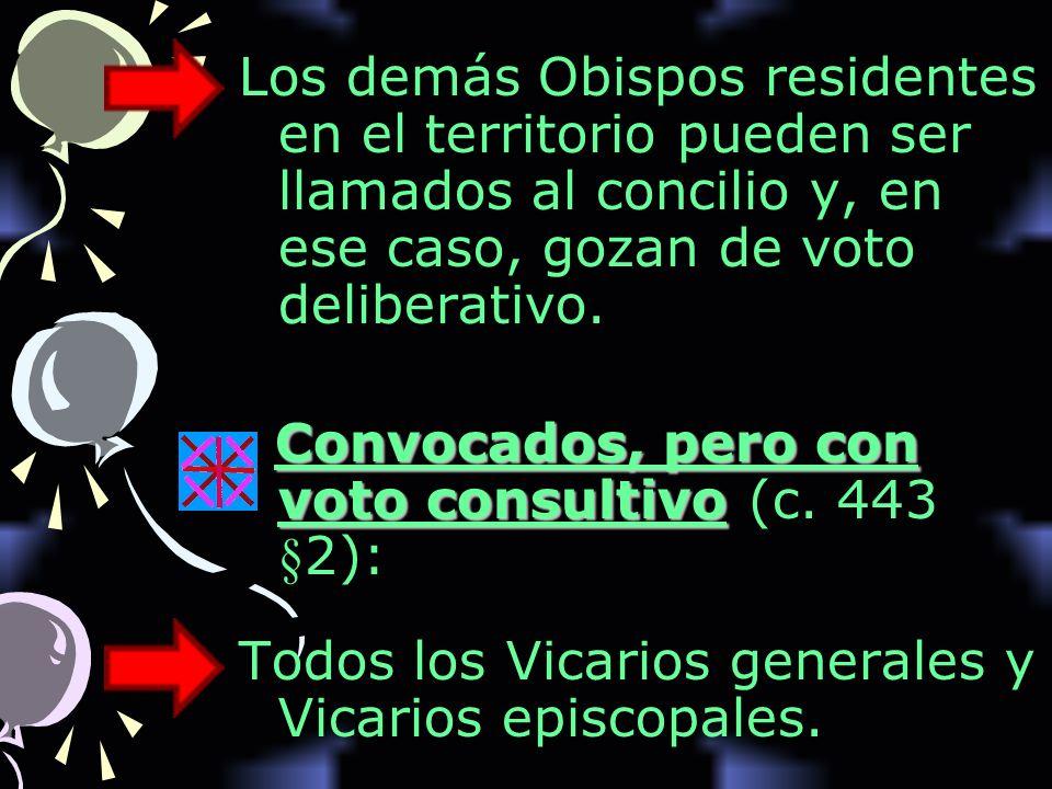 Los demás Obispos residentes en el territorio pueden ser llamados al concilio y, en ese caso, gozan de voto deliberativo.