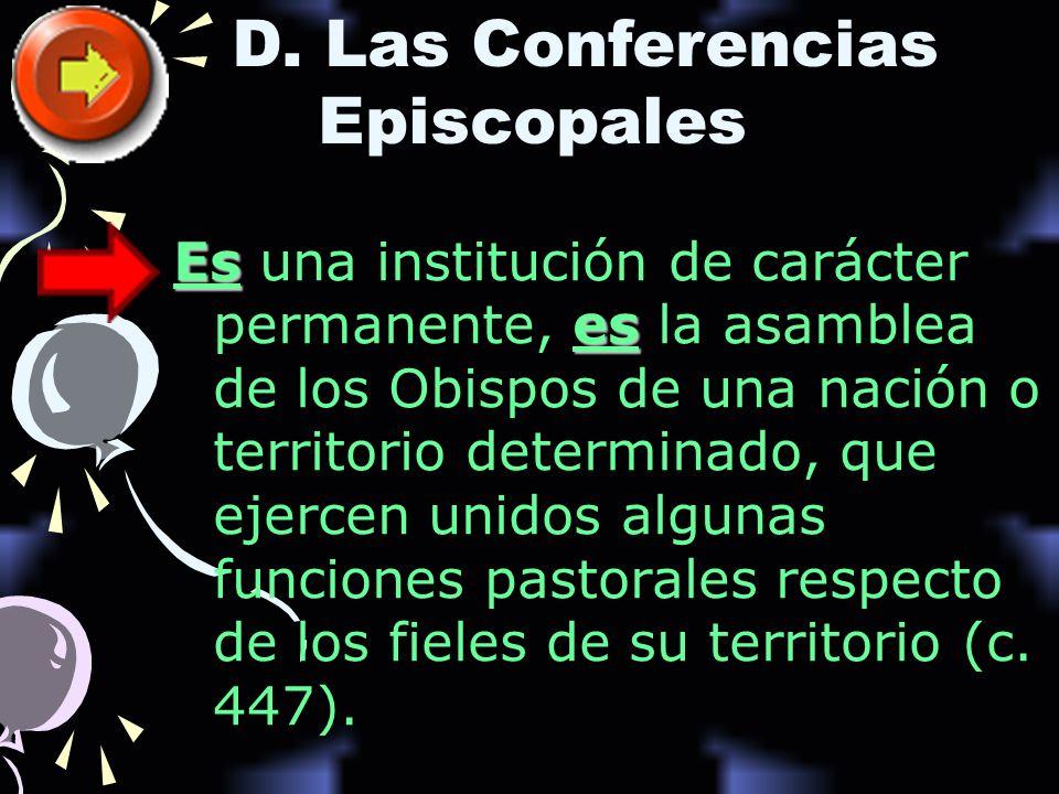 Es es Es una institución de carácter permanente, es la asamblea de los Obispos de una nación o territorio determinado, que ejercen unidos algunas funciones pastorales respecto de los fieles de su territorio (c.