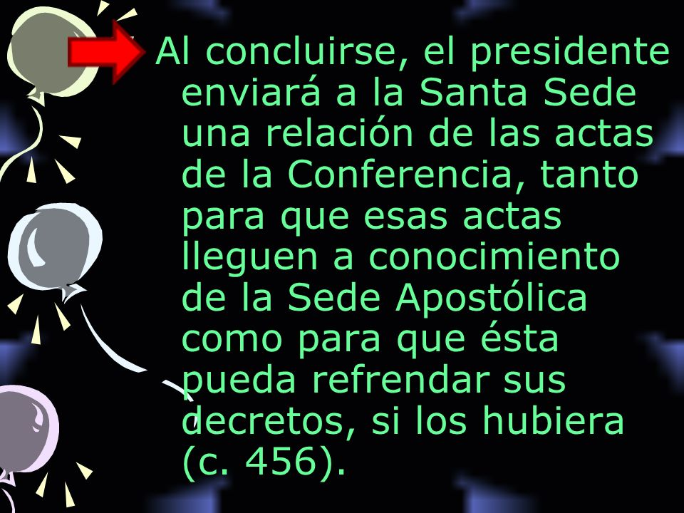 Al concluirse, el presidente enviará a la Santa Sede una relación de las actas de la Conferencia, tanto para que esas actas lleguen a conocimiento de
