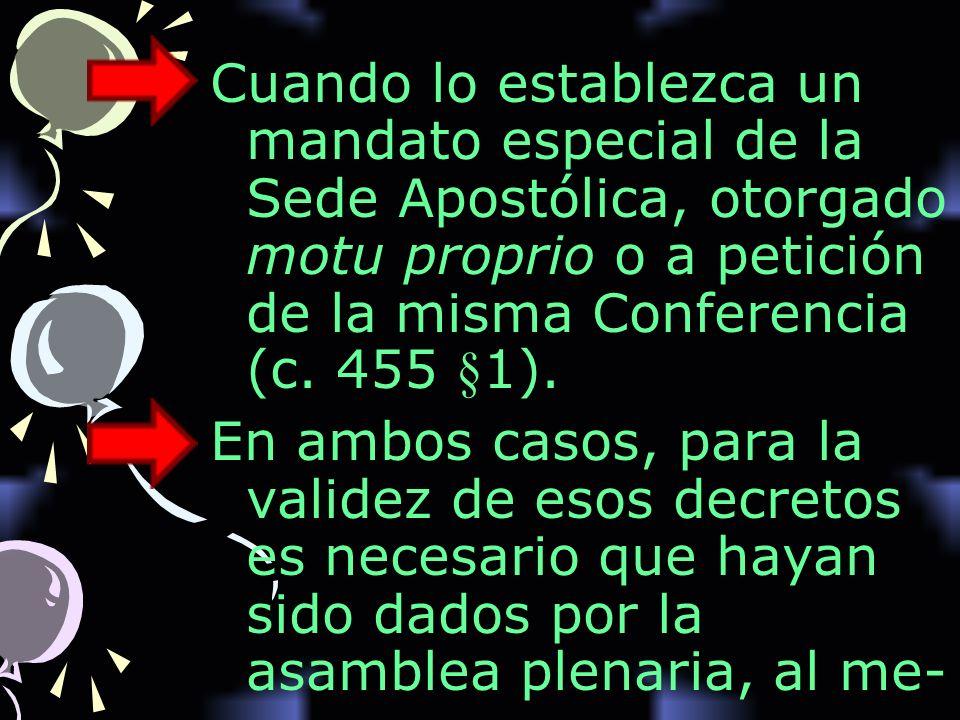 Cuando lo establezca un mandato especial de la Sede Apostólica, otorgado motu proprio o a petición de la misma Conferencia (c. 455 §1). En ambos casos