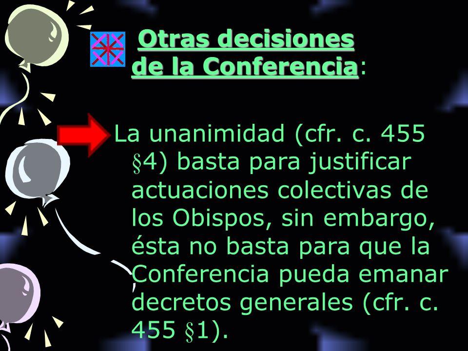 Otras decisiones de la Conferencia Otras decisiones de la Conferencia: La unanimidad (cfr. c. 455 §4) basta para justificar actuaciones colectivas de