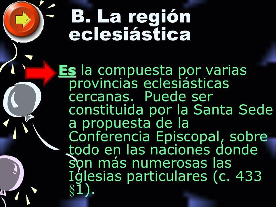 B. La región eclesiástica Es Es la compuesta por varias provincias eclesiásticas cercanas. Puede ser constituida por la Santa Sede a propuesta de la C