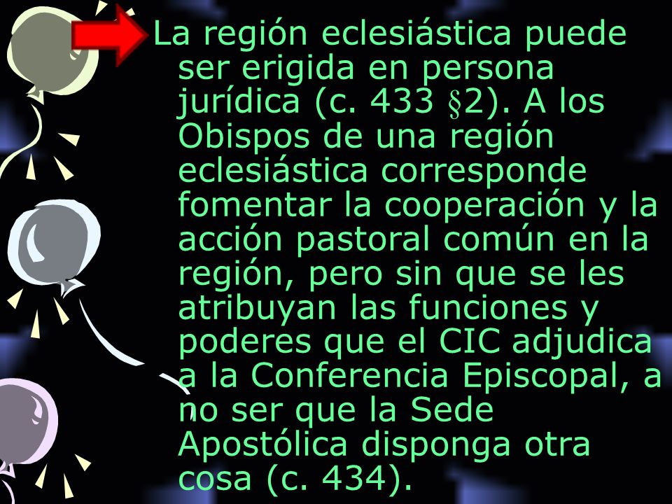 La región eclesiástica puede ser erigida en persona jurídica (c. 433 §2). A los Obispos de una región eclesiástica corresponde fomentar la cooperación
