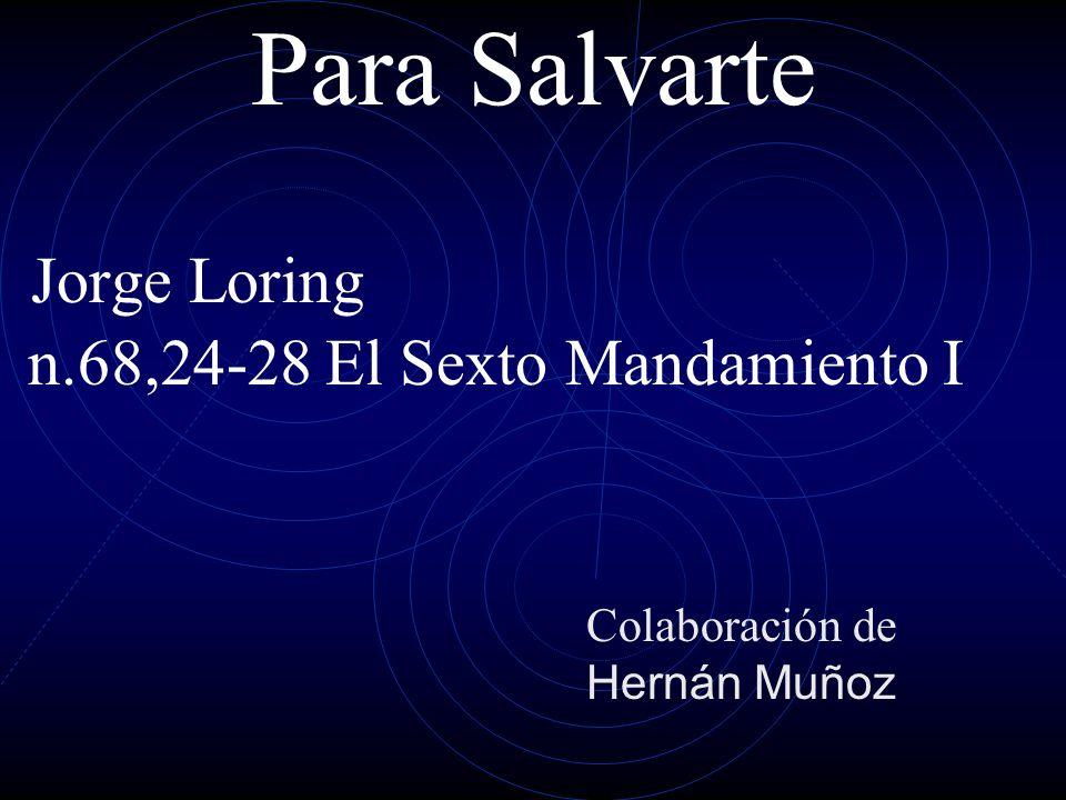 Para Salvarte Jorge Loring n.68,24-28 El Sexto Mandamiento I Colaboración de Hernán Muñoz