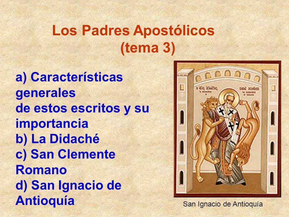 Los Padres Apostólicos (tema 3) a) Características generales de estos escritos y su importancia b) La Didaché c) San Clemente Romano d) San Ignacio de