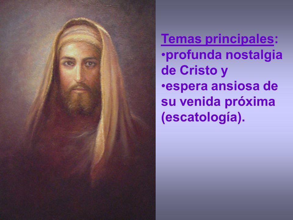 Temas principales: profunda nostalgia de Cristo y espera ansiosa de su venida próxima (escatología).