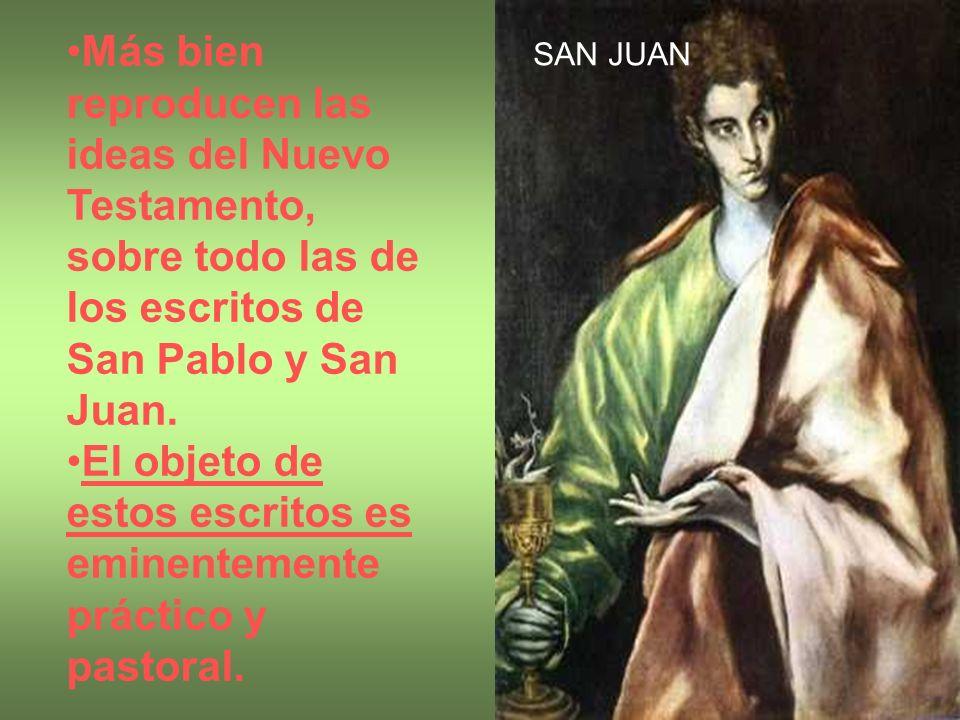 Más bien reproducen las ideas del Nuevo Testamento, sobre todo las de los escritos de San Pablo y San Juan. El objeto de estos escritos es eminentemen
