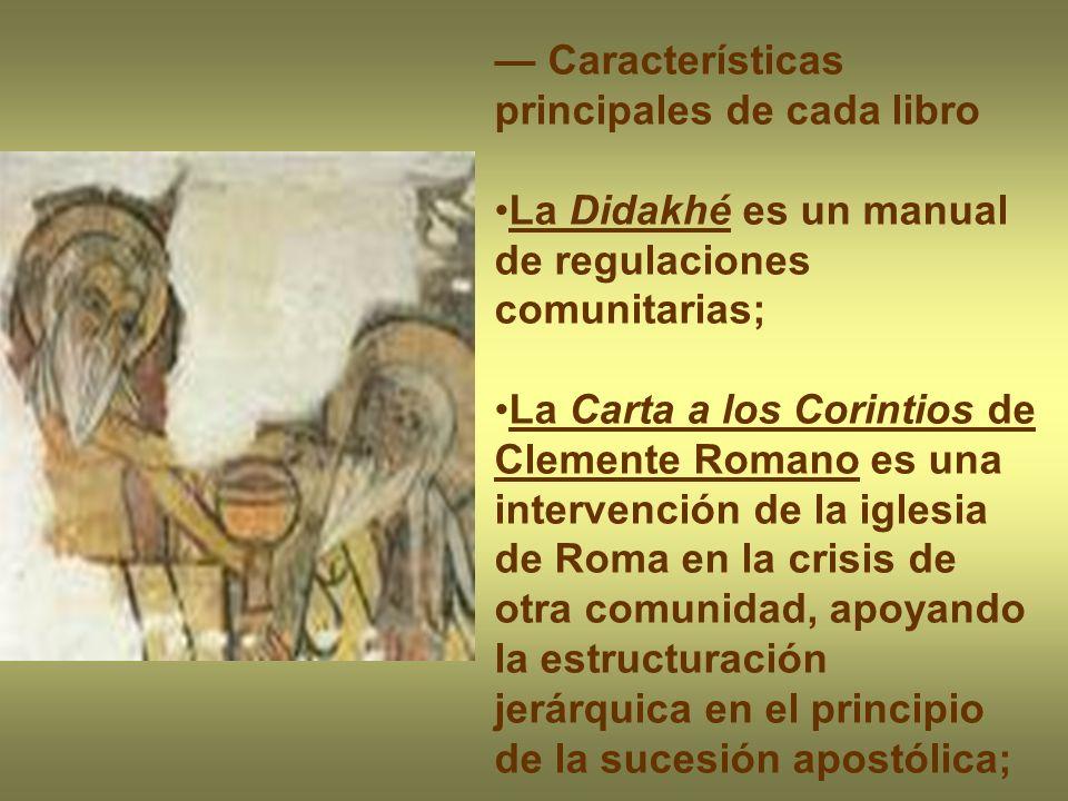 Características principales de cada libro La Didakhé es un manual de regulaciones comunitarias; La Carta a los Corintios de Clemente Romano es una int
