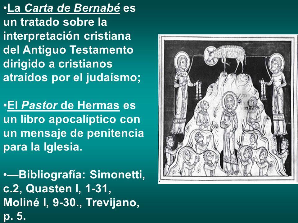La Carta de Bernabé es un tratado sobre la interpretación cristiana del Antiguo Testamento dirigido a cristianos atraídos por el judaísmo; El Pastor d
