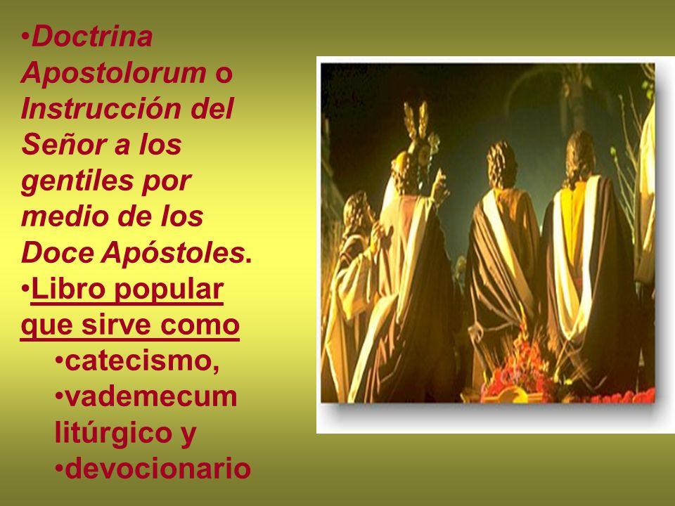 Doctrina Apostolorum o Instrucción del Señor a los gentiles por medio de los Doce Apóstoles. Libro popular que sirve como catecismo, vademecum litúrgi