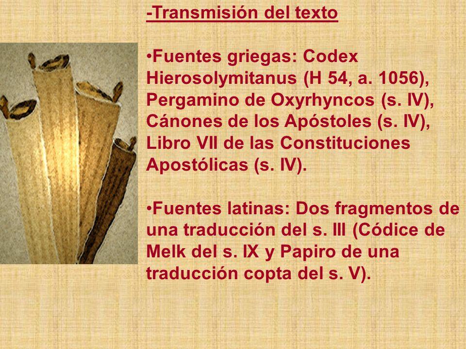 -Transmisión del texto Fuentes griegas: Codex Hierosolymitanus (H 54, a. 1056), Pergamino de Oxyrhyncos (s. IV), Cánones de los Apóstoles (s. IV), Lib