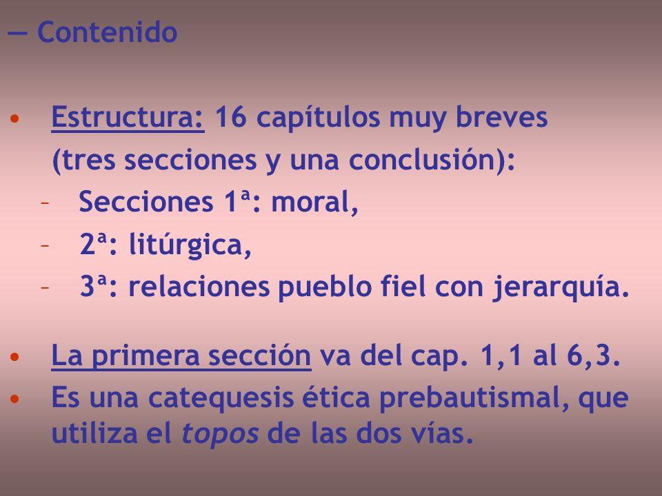 Contenido Estructura: 16 capítulos muy breves (tres secciones y una conclusión): –Secciones 1ª: moral, –2ª: litúrgica, –3ª: relaciones pueblo fiel con